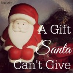 The Gift Santa Can't Give!
