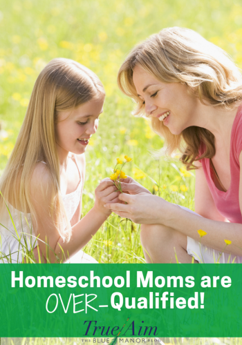 Homeschool Moms are Over-Qualified!