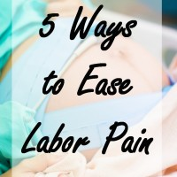 5 Ways to Ease Labor Pains