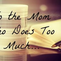 To the Mom Who Does Too Much