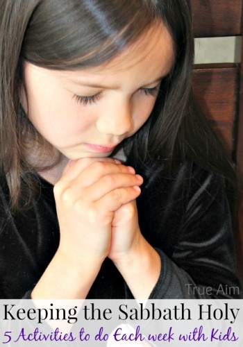 Activities to do each week with kids to keep the Sabbath Holy