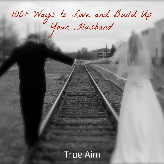 Reprioritizing for 2015: 100+ Ways to Love and Build Up Your Husband. This list includes gifts, encouraging words, prayers, practical actions, and more - plus fun, cheap, and unique date ideas!