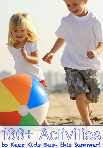 100+ Ways to Keep Kids Busy this Summer!