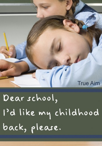Dear School, I'd like my childhood back please!