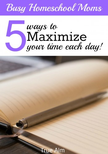 5 Ways busy homeschool moms can maximize their time each day