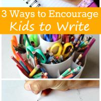 3 Ways to Encourage Your Children to Write
