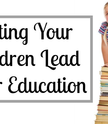 Letting Your Children Lead Their Education - By Misty Leask
