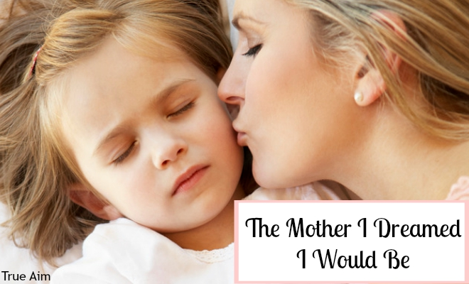 The Mother I Dreamed I Would Be - By Misty Leask