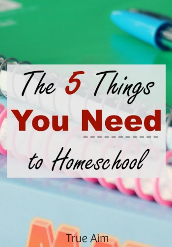 Want to homeschool? Here are 5 things you'll need. Yes, that's it, just 5