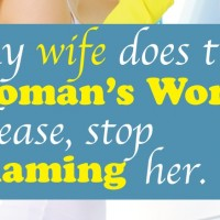 My Wife does the Woman's Work; Please Stop Shaming Her.
