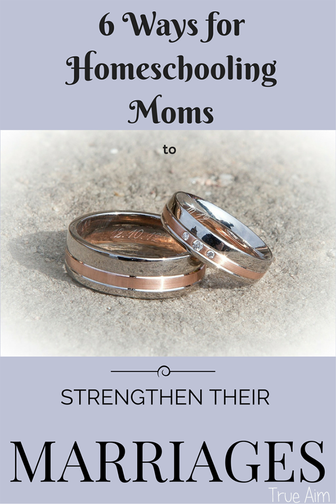 6 Ways for Homeschooling Moms to Strengthen their Marriages
