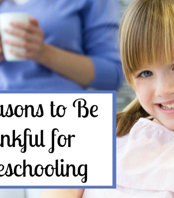 10 Reasons to Be Thankful for Homeschooling - By Misty Leask