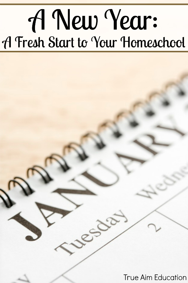 A New Year: A Fresh Start to Your Homeschool | True Aim