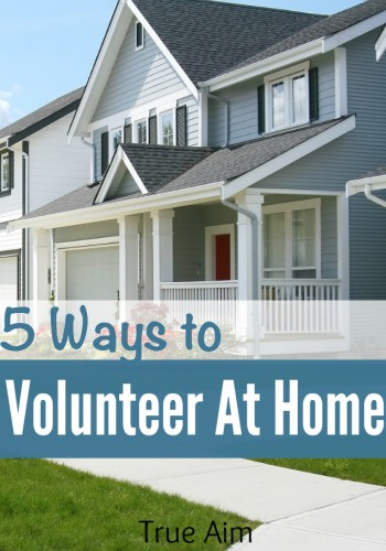 5 Ways to volunteer at home - staying home and doing good things is easy when you get creative