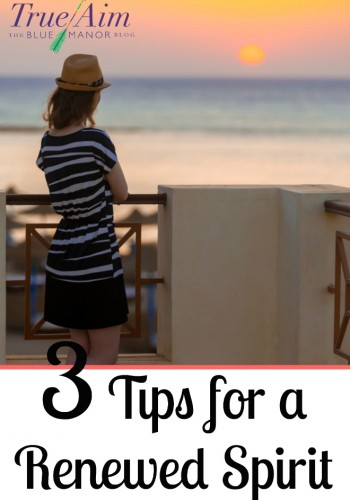 3 Tips for a Renewed Spirit