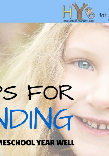6 Tips for Ending The Homeschool Year Well