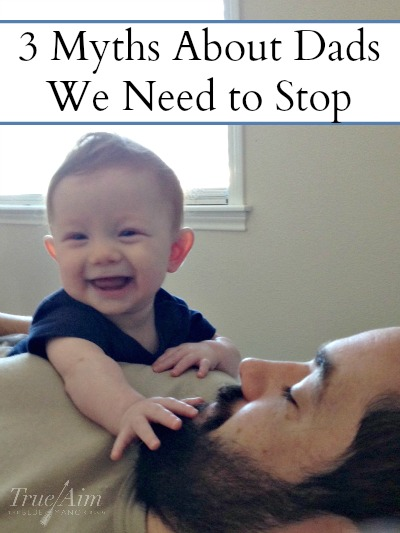 3 Myths about dad that people need to stop perpetuating