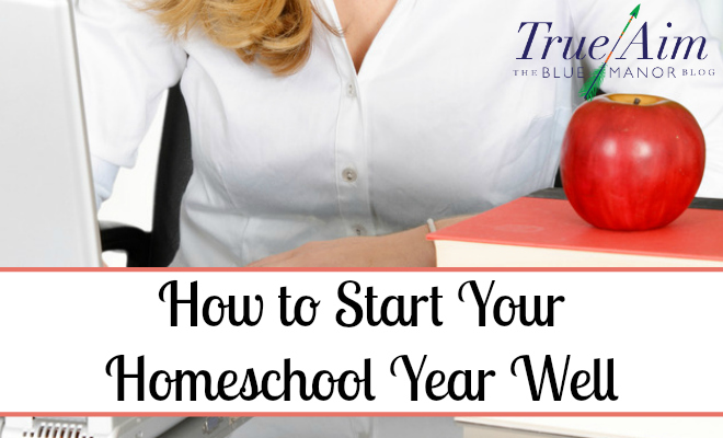 start your homeschool year, how to start your homeschool year, start your homeschool year well, start your homeschool year right