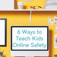 6 Ways to Teach Kids Online Safety