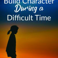 How to Build Character in Kids During a Difficult Time